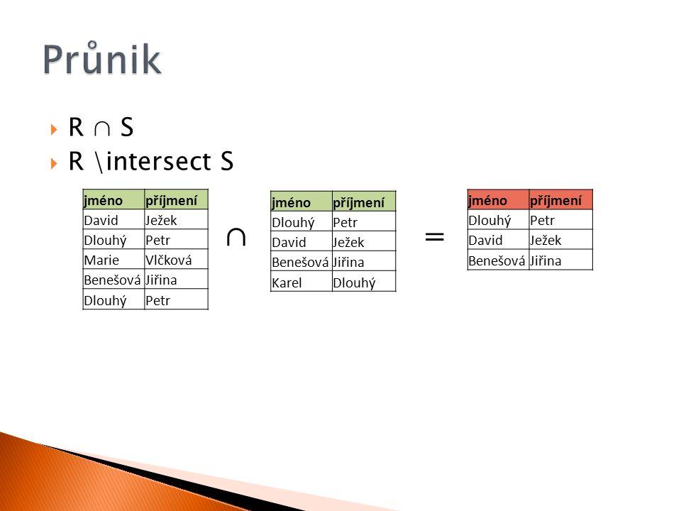  R ∩ S  R \intersect S jménopříjmení DavidJežek DlouhýPetr MarieVlčková BenešováJiřina DlouhýPetr ∩= jménopříjmení DlouhýPetr DavidJežek BenešováJiř