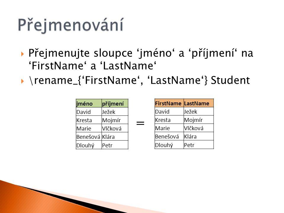  Přejmenujte sloupce 'jméno' a 'příjmení' na 'FirstName' a 'LastName'  \rename_{'FirstName', 'LastName'} Student jménopříjmení DavidJežek KrestaMojm