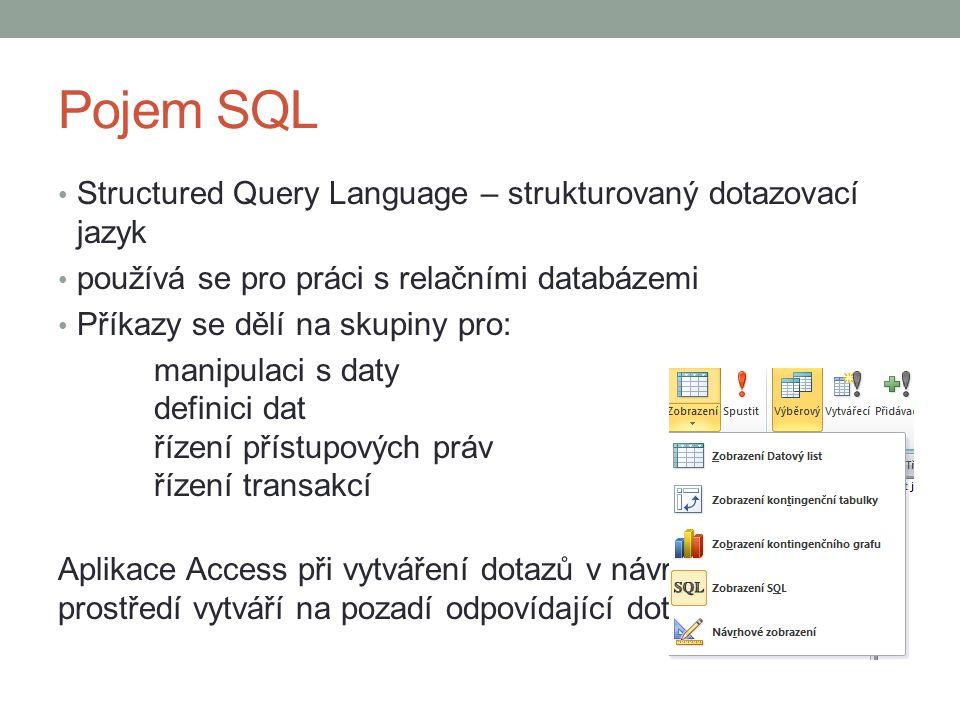 Pojem SQL Structured Query Language – strukturovaný dotazovací jazyk používá se pro práci s relačními databázemi Příkazy se dělí na skupiny pro: manip