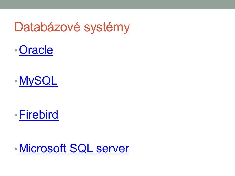 Databázové systémy Oracle MySQL Firebird Microsoft SQL server