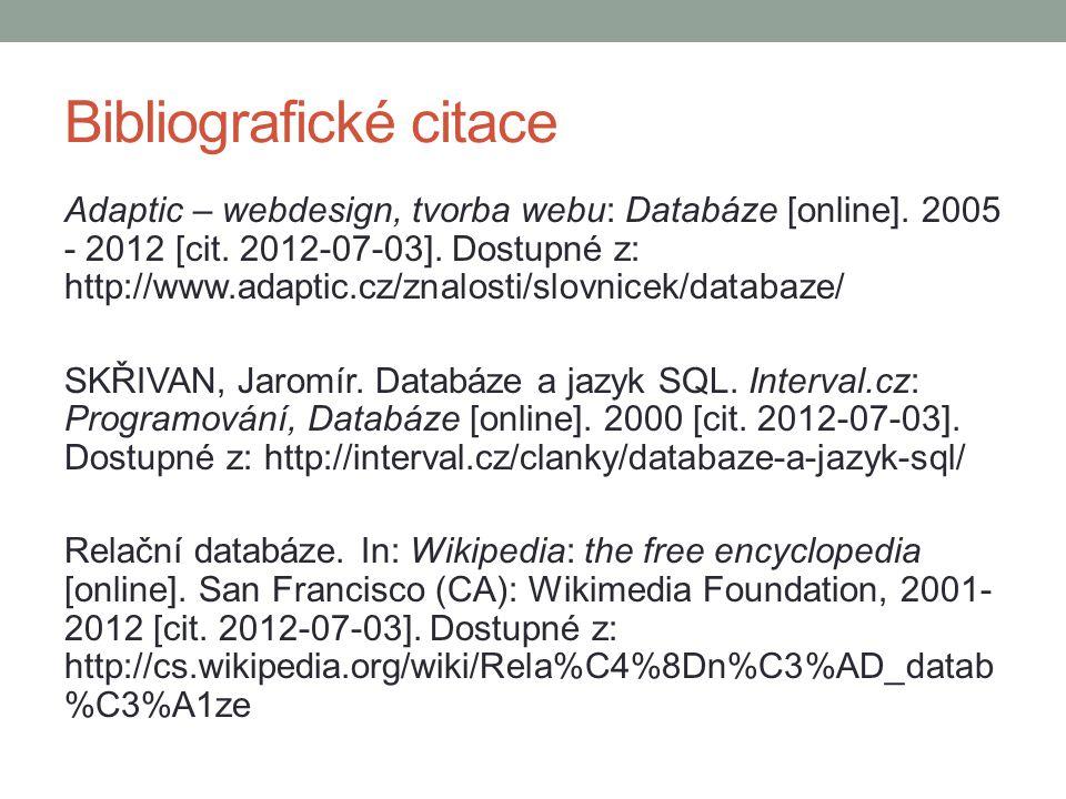 Bibliografické citace Adaptic – webdesign, tvorba webu: Databáze [online]. 2005 - 2012 [cit. 2012-07-03]. Dostupné z: http://www.adaptic.cz/znalosti/s