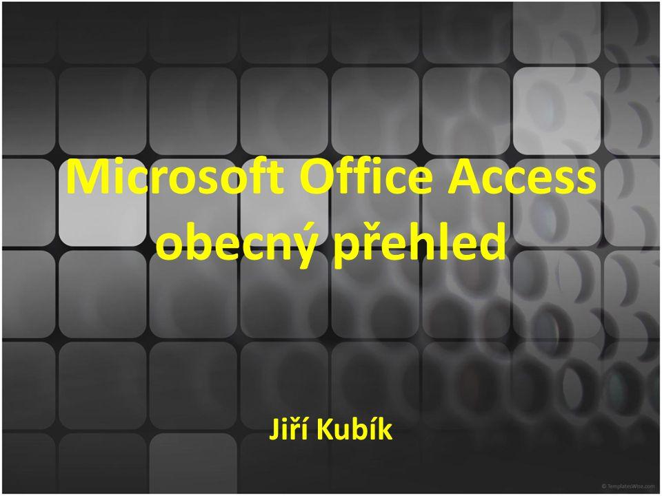 Microsoft Office Access obecný přehled Jiří Kubík