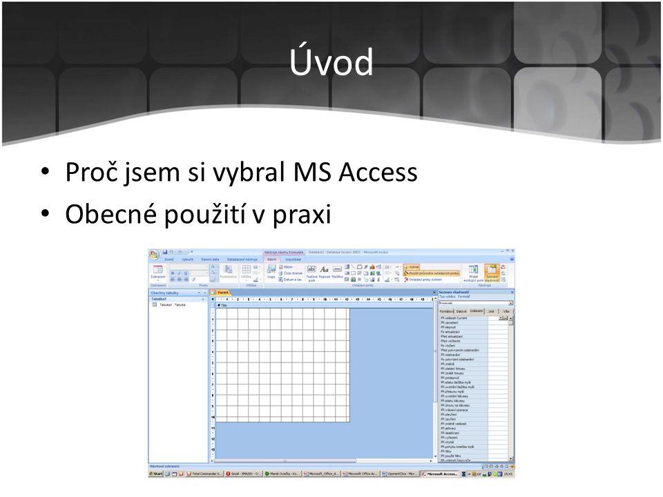 Úvod Proč jsem si vybral MS Access Obecné použití v praxi