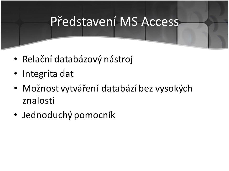 Představení MS Access Relační databázový nástroj Integrita dat Možnost vytváření databází bez vysokých znalostí Jednoduchý pomocník
