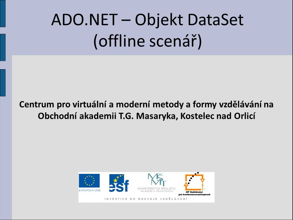 ADO.NET – Objekt DataSet (offline scenář) Centrum pro virtuální a moderní metody a formy vzdělávání na Obchodní akademii T.G.