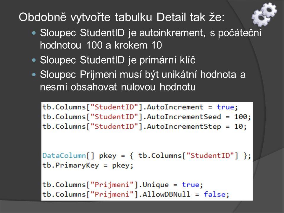Obdobně vytvořte tabulku Detail tak že: Sloupec StudentID je autoinkrement, s počáteční hodnotou 100 a krokem 10 Sloupec StudentID je primární klíč Sloupec Prijmeni musí být unikátní hodnota a nesmí obsahovat nulovou hodnotu