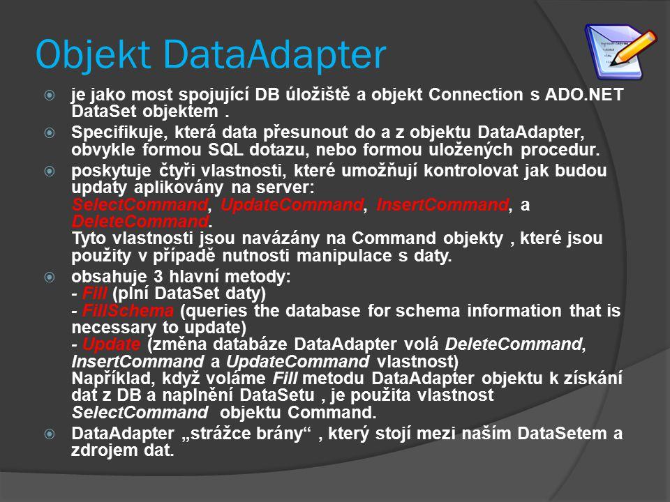Objekt DataAdapter  je jako most spojující DB úložiště a objekt Connection s ADO.NET DataSet objektem.