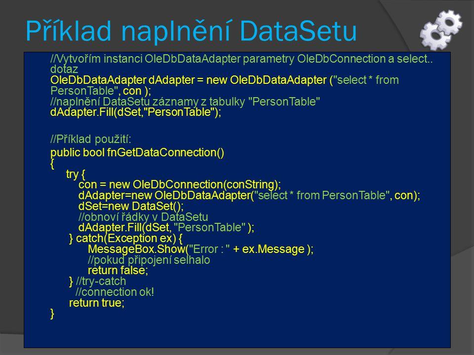 Příklad naplnění DataSetu //Vytvořím instanci OleDbDataAdapter parametry OleDbConnection a select..