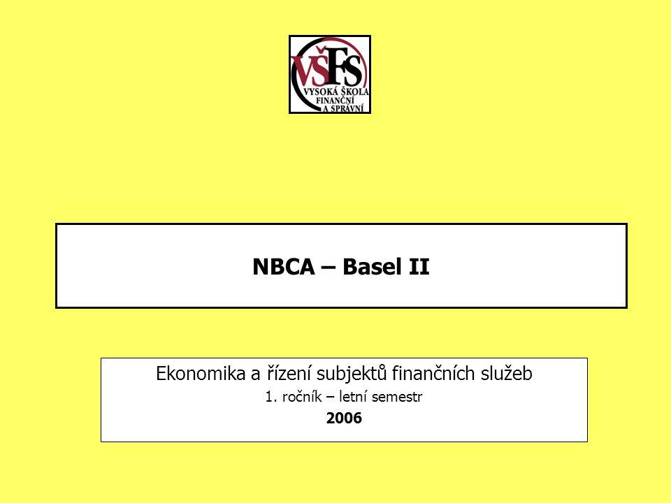 NBCA – Basel II Ekonomika a řízení subjektů finančních služeb 1. ročník – letní semestr 2006