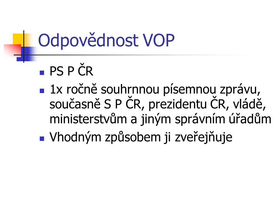 Odpovědnost VOP PS P ČR 1x ročně souhrnnou písemnou zprávu, současně S P ČR, prezidentu ČR, vládě, ministerstvům a jiným správním úřadům Vhodným způsobem ji zveřejňuje