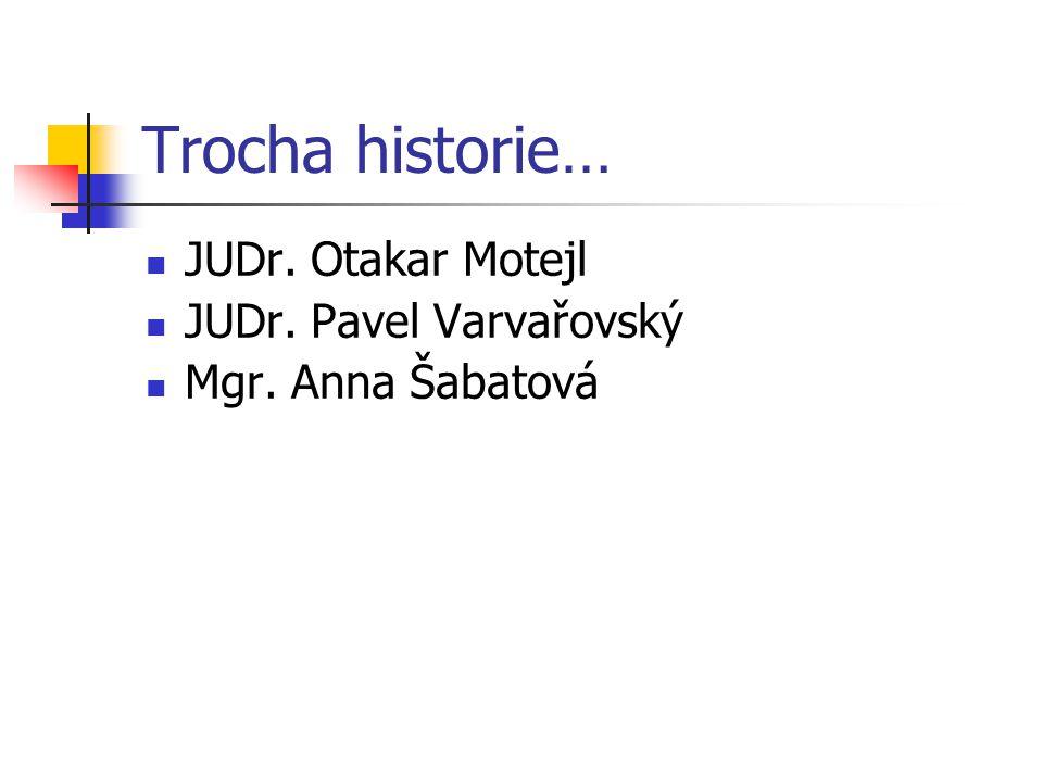 Trocha historie… JUDr. Otakar Motejl JUDr. Pavel Varvařovský Mgr. Anna Šabatová