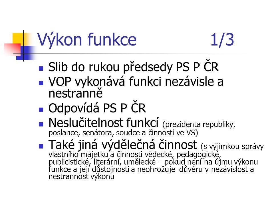Výkon funkce 2/3 VOP nesmí být členem politické strany nebo hnutí Zástupce jej zastupuje v plném rozsahu v době jeho nepřítomnosti, může být pověřen výkonem části působnosti VOP Veřejná funkce Sídlem je Brno