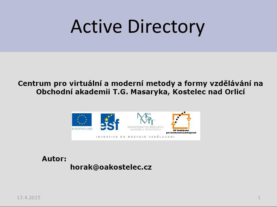 Active Directory 13.4.20151 Centrum pro virtuální a moderní metody a formy vzdělávání na Obchodní akademii T.G.