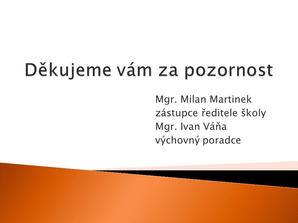 Mgr. Milan Martinek zástupce ředitele školy Mgr. Ivan Váňa výchovný poradce