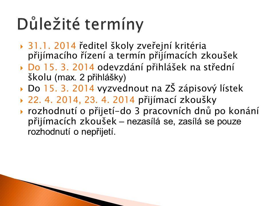  31.1. 201 4 ředitel školy zveřejní kritéria přijímacího řízení a termín přijímacích zkoušek  Do 15. 3. 201 4 odevzdání přihlášek na střední školu (