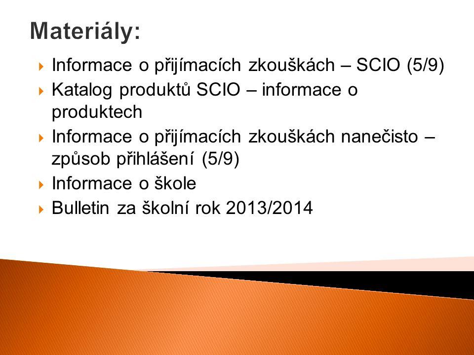 Materiály:  Informace o přijímacích zkouškách – SCIO (5/9)  Katalog produktů SCIO – informace o produktech  Informace o přijímacích zkouškách naneč