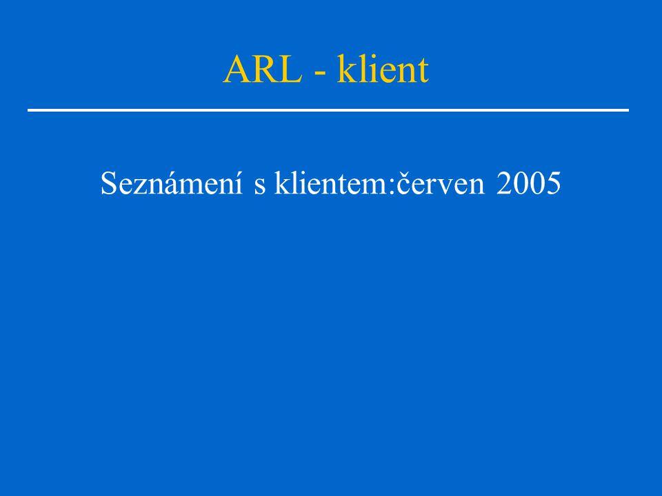 ARL - klient Seznámení s klientem:červen 2005