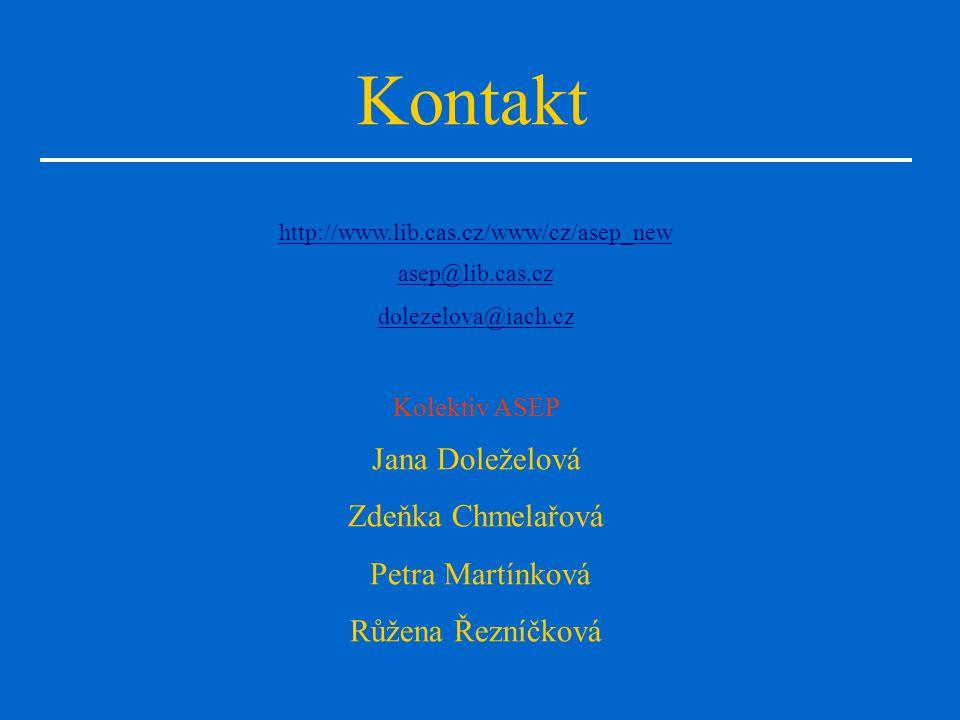 Kontakt http://www.lib.cas.cz/www/cz/asep_new asep@lib.cas.cz dolezelova@iach.cz Kolektiv ASEP Jana Doleželová Zdeňka Chmelařová Petra Martínková Růžena Řezníčková