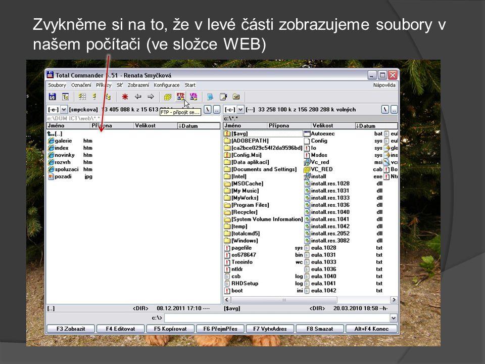 Zvykněme si na to, že v levé části zobrazujeme soubory v našem počítači (ve složce WEB)