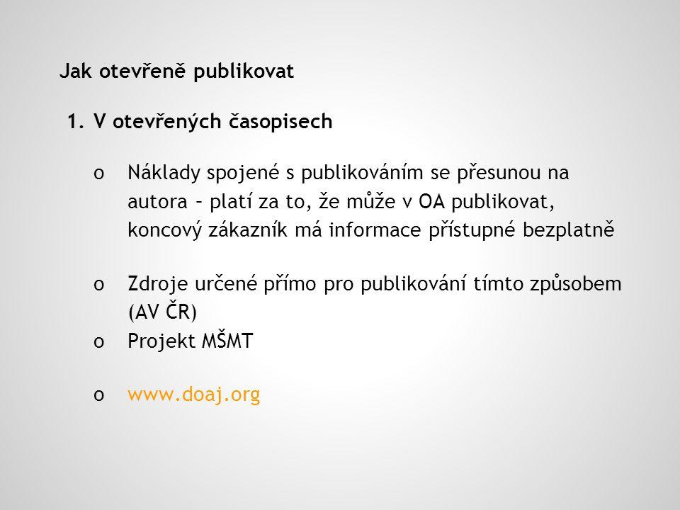 Jak otevřeně publikovat 1.V otevřených časopisech o Náklady spojené s publikováním se přesunou na autora– platí za to, že může v OA publikovat, koncov