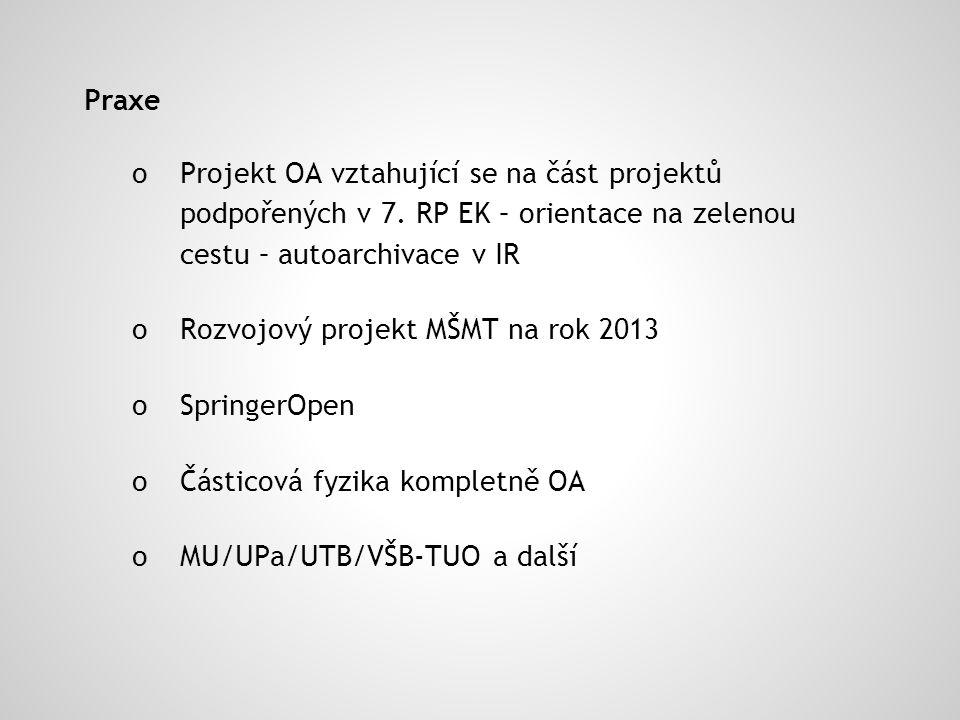 Praxe o Projekt OA vztahující se na část projektů podpořených v 7. RP EK – orientace na zelenou cestu – autoarchivace v IR o Rozvojový projekt MŠMT na
