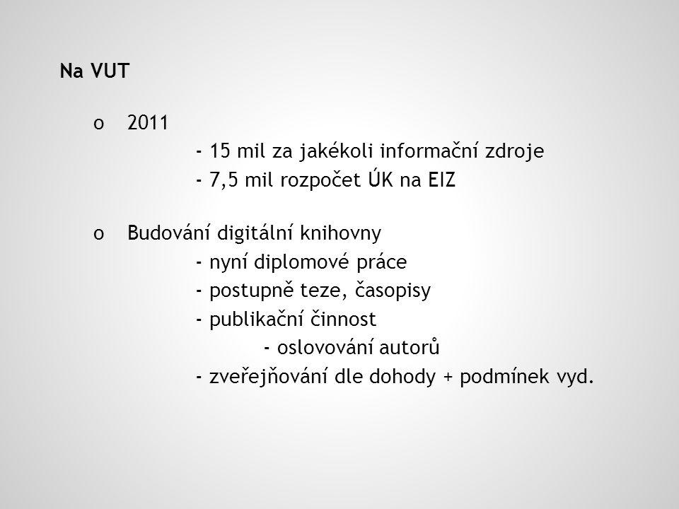 Na VUT o 2011 - 15 mil za jakékoli informační zdroje - 7,5 mil rozpočet ÚK na EIZ o Budování digitální knihovny - nyní diplomové práce - postupně teze