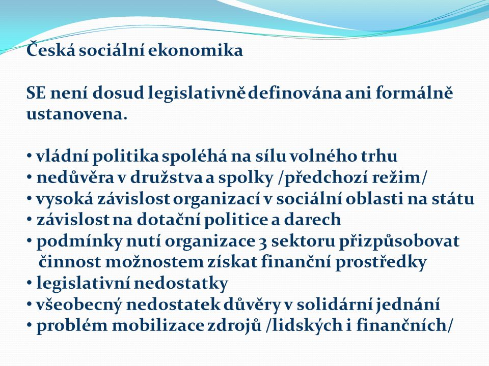 Česká sociální ekonomika SE není dosud legislativně definována ani formálně ustanovena.