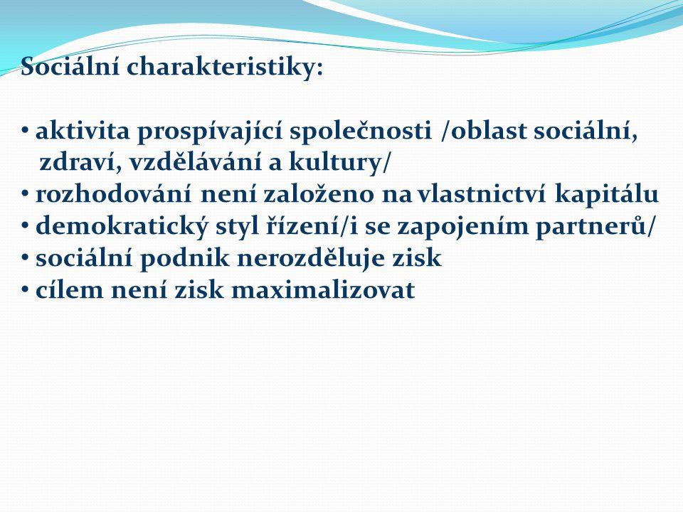 Sociální charakteristiky: aktivita prospívající společnosti /oblast sociální, zdraví, vzdělávání a kultury/ rozhodování není založeno na vlastnictví kapitálu demokratický styl řízení/i se zapojením partnerů/ sociální podnik nerozděluje zisk cílem není zisk maximalizovat