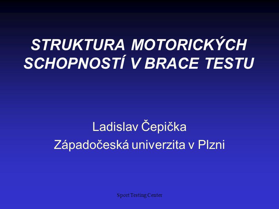 Sport Testing Center STRUKTURA MOTORICKÝCH SCHOPNOSTÍ V BRACE TESTU Ladislav Čepička Západočeská univerzita v Plzni