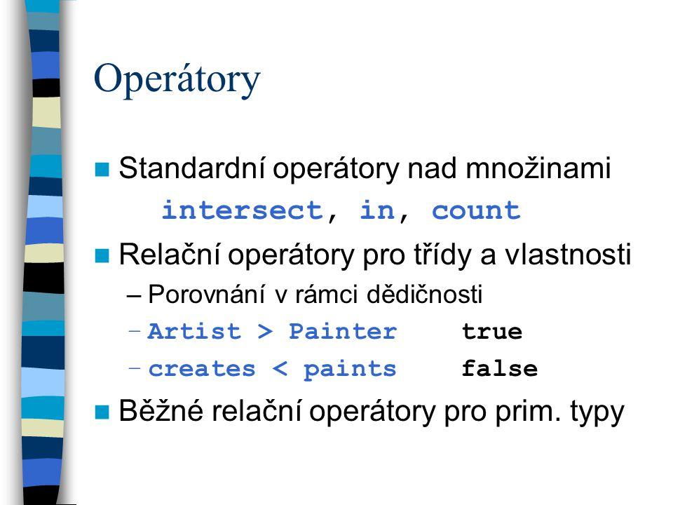 Operátory Standardní operátory nad množinami intersect, in, count Relační operátory pro třídy a vlastnosti –Porovnání v rámci dědičnosti –Artist > Painter true –creates < paints false Běžné relační operátory pro prim.