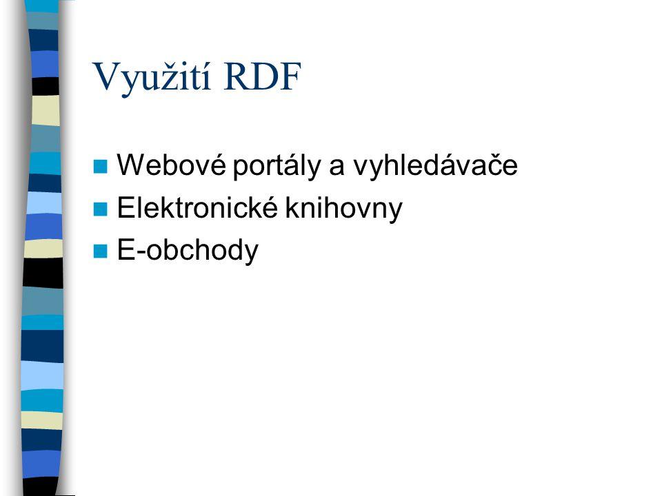 Využití RDF Webové portály a vyhledávače Elektronické knihovny E-obchody