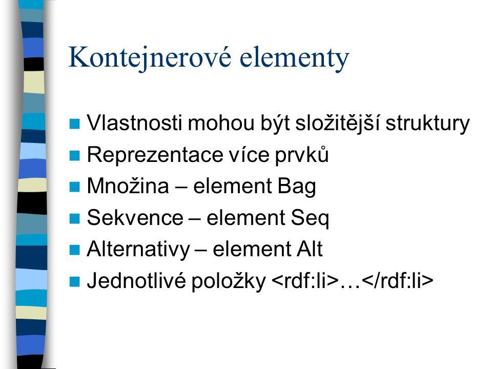 Kontejnerové elementy Vlastnosti mohou být složitější struktury Reprezentace více prvků Množina – element Bag Sekvence – element Seq Alternativy – element Alt Jednotlivé položky …