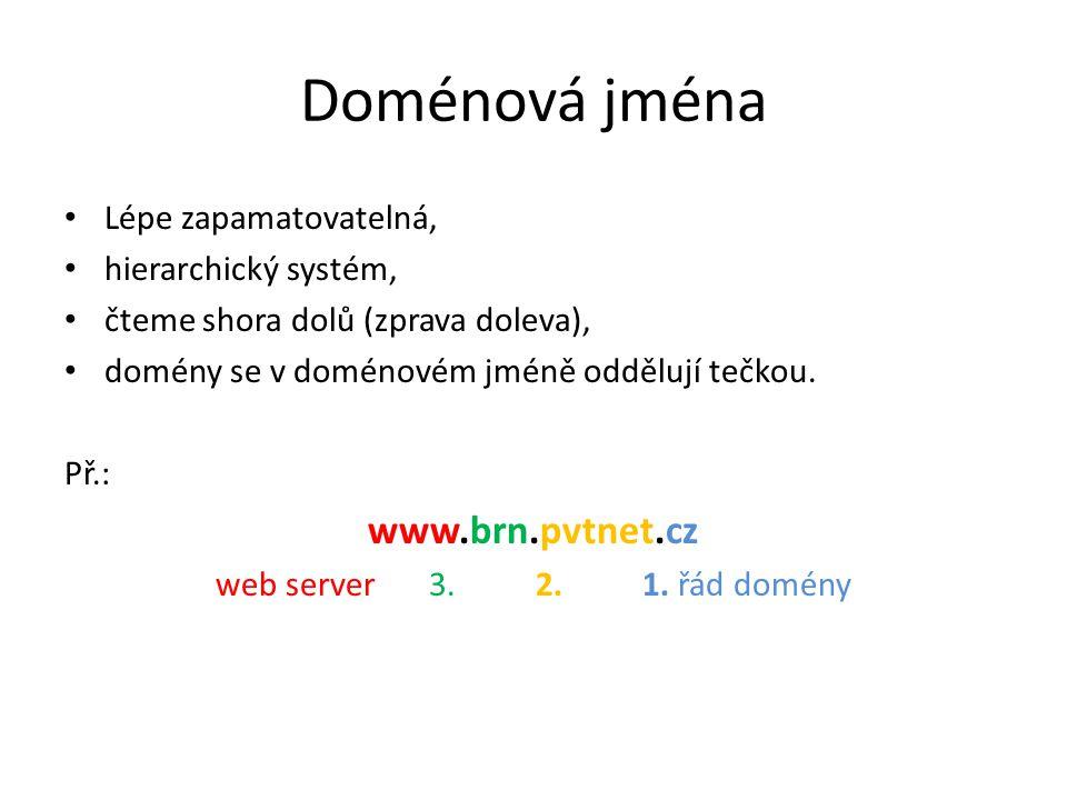 Doménová jména Lépe zapamatovatelná, hierarchický systém, čteme shora dolů (zprava doleva), domény se v doménovém jméně oddělují tečkou.
