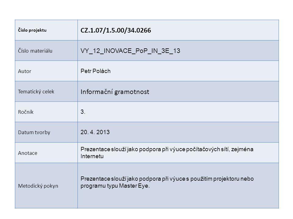 Číslo projektu CZ.1.07/1.5.00/34.0266 Číslo materiálu VY_12_INOVACE_PoP_IN_3E_13 Autor Petr Polách Tematický celek Informační gramotnost Ročník 3. Dat