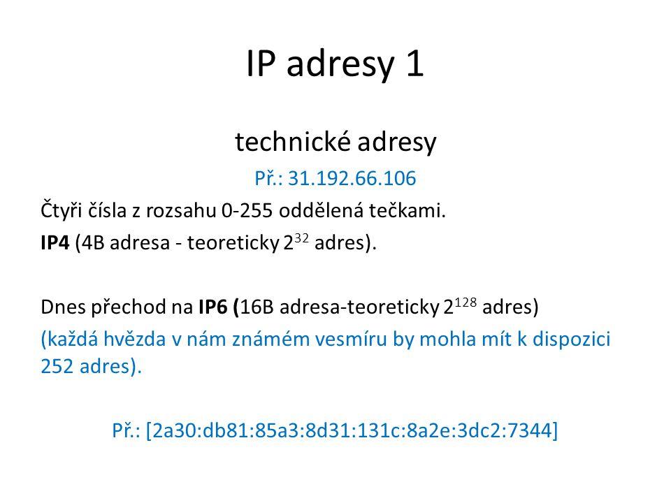 IP adresy 1 technické adresy Př.: 31.192.66.106 Čtyři čísla z rozsahu 0-255 oddělená tečkami.