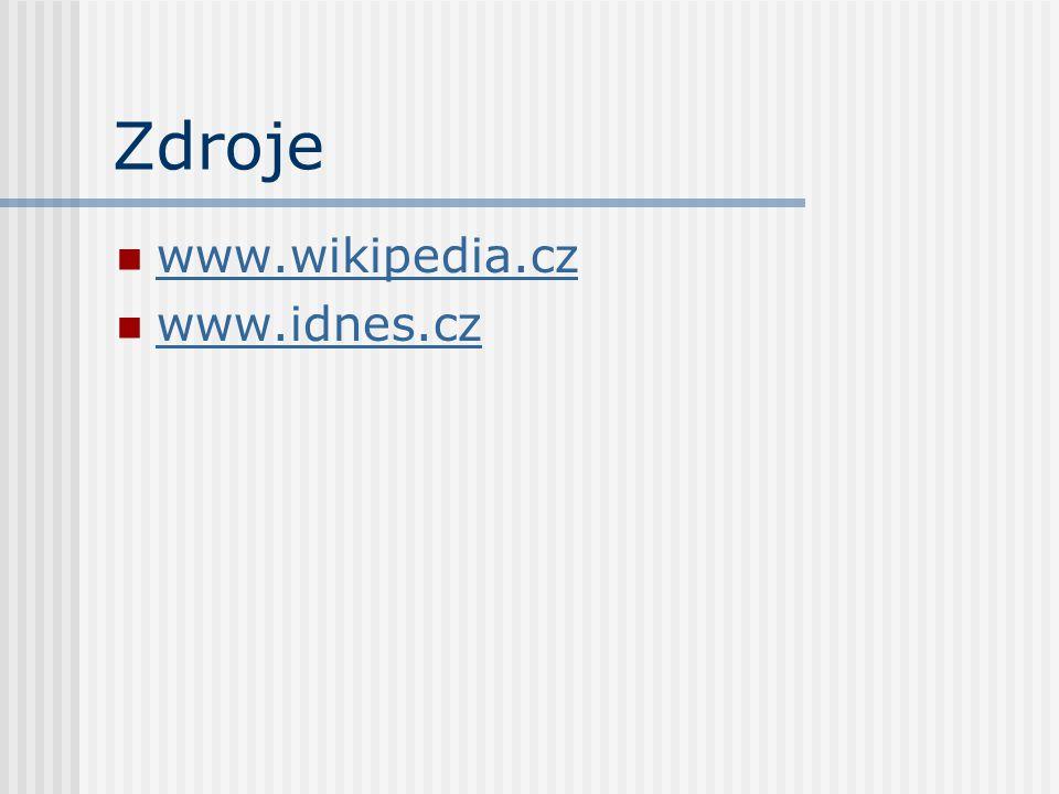 Zdroje www.wikipedia.cz www.idnes.cz