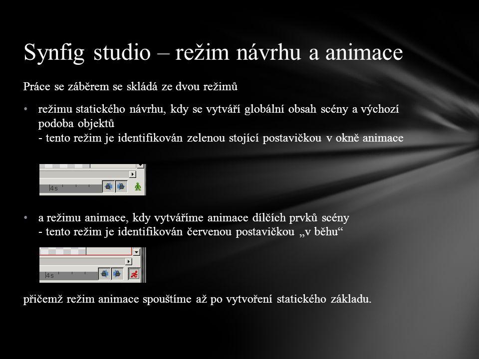 """Práce se záběrem se skládá ze dvou režimů režimu statického návrhu, kdy se vytváří globální obsah scény a výchozí podoba objektů - tento režim je identifikován zelenou stojící postavičkou v okně animace a režimu animace, kdy vytváříme animace dílčích prvků scény - tento režim je identifikován červenou postavičkou """"v běhu přičemž režim animace spouštíme až po vytvoření statického základu."""