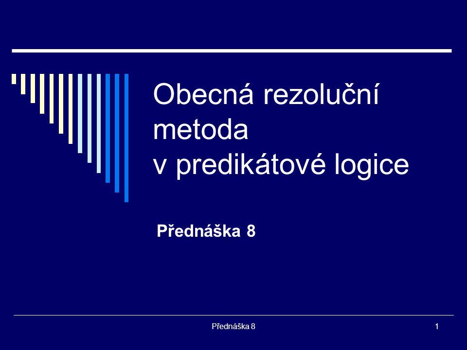 2 Typické úlohy  Dokázat logickou pravdivost formule PL1:  = F formule F je pravdivá ve všech interpretacích, tj.