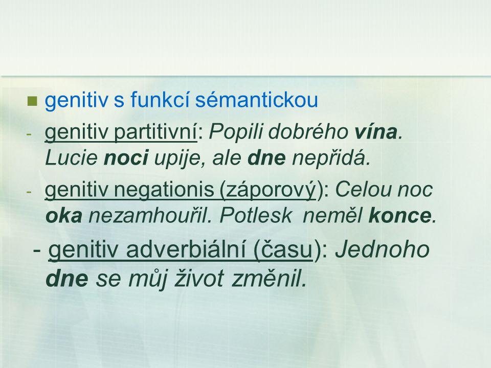 genitiv s funkcí sémantickou - genitiv partitivní: Popili dobrého vína.
