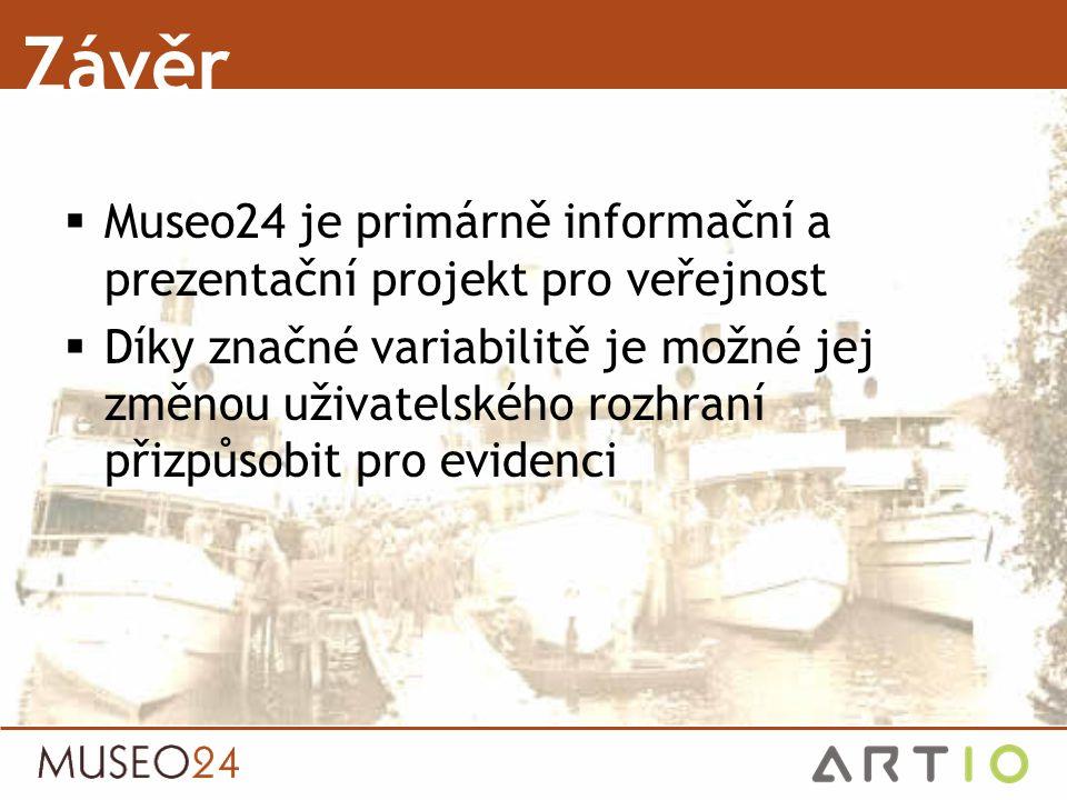 Závěr  Museo24 je primárně informační a prezentační projekt pro veřejnost  Díky značné variabilitě je možné jej změnou uživatelského rozhraní přizpů
