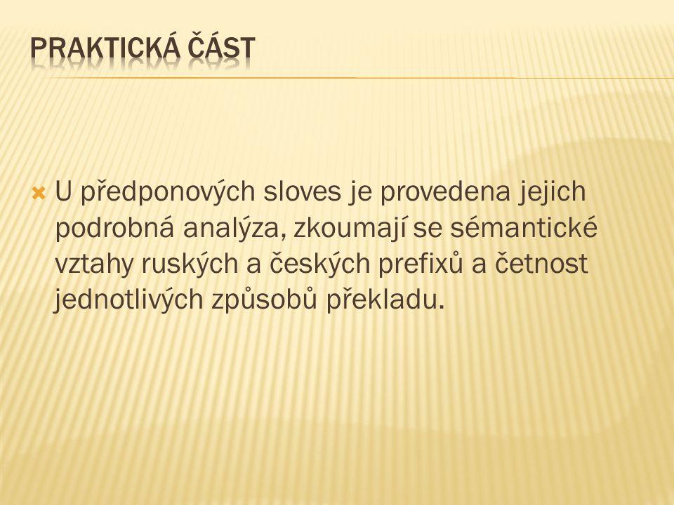  U předponových sloves je provedena jejich podrobná analýza, zkoumají se sémantické vztahy ruských a českých prefixů a četnost jednotlivých způsobů p
