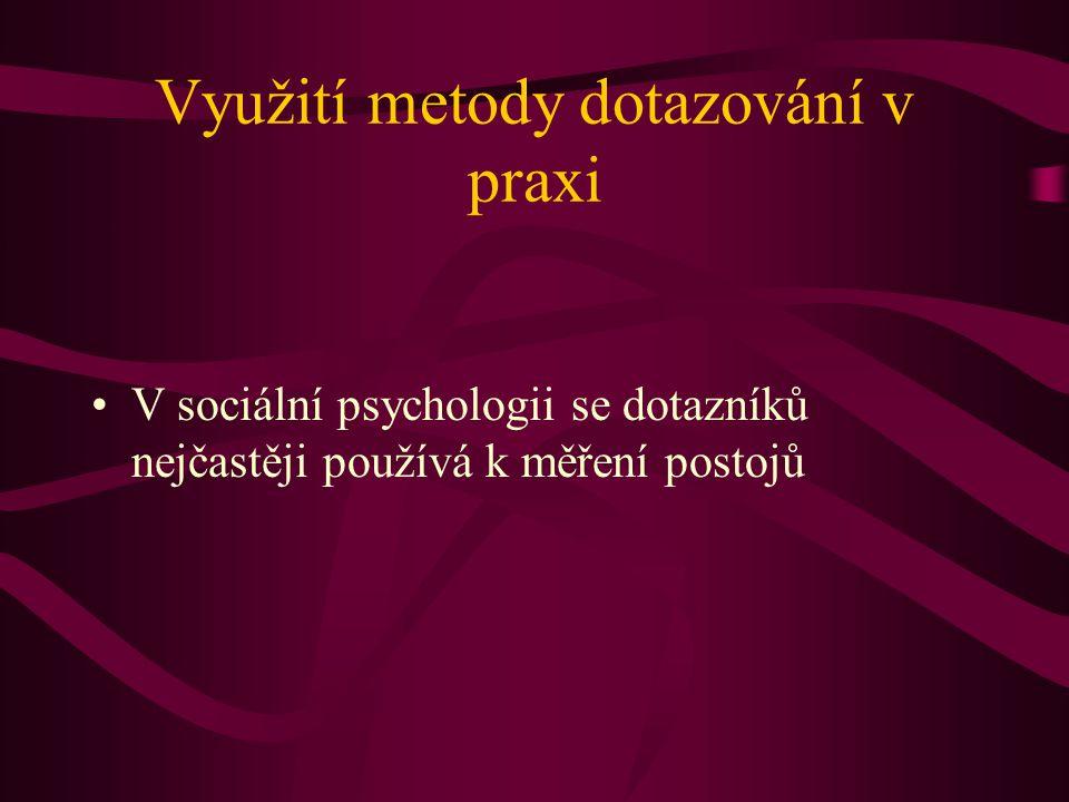 Využití metody dotazování v praxi V sociální psychologii se dotazníků nejčastěji používá k měření postojů
