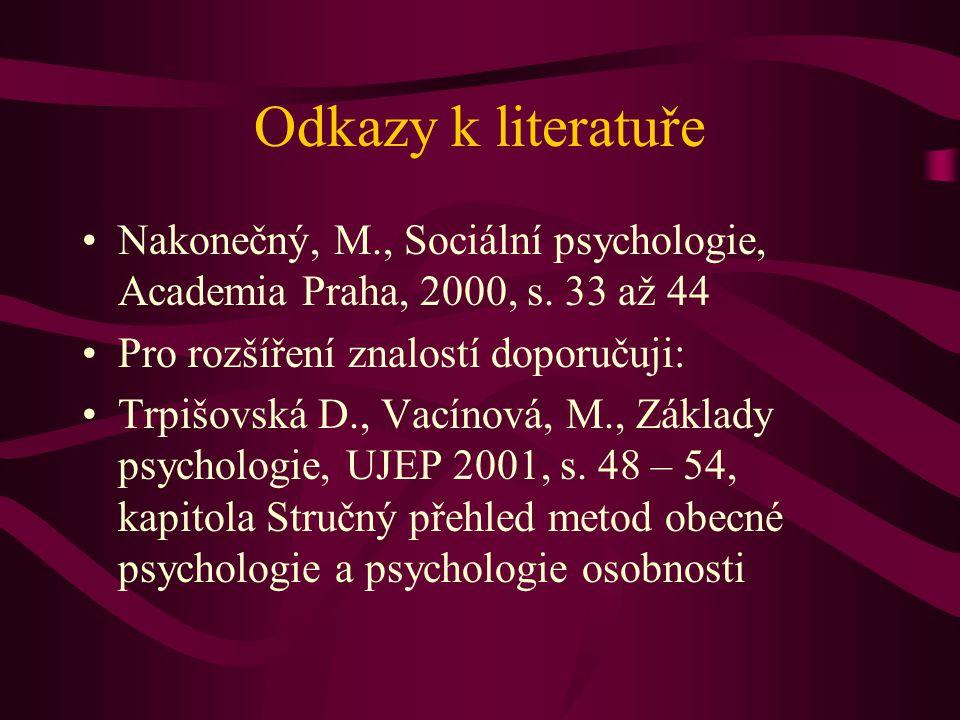 Odkazy k literatuře Nakonečný, M., Sociální psychologie, Academia Praha, 2000, s. 33 až 44 Pro rozšíření znalostí doporučuji: Trpišovská D., Vacínová,