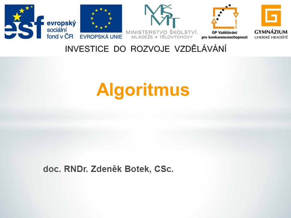 doc. RNDr. Zdeněk Botek, CSc. Algoritmus