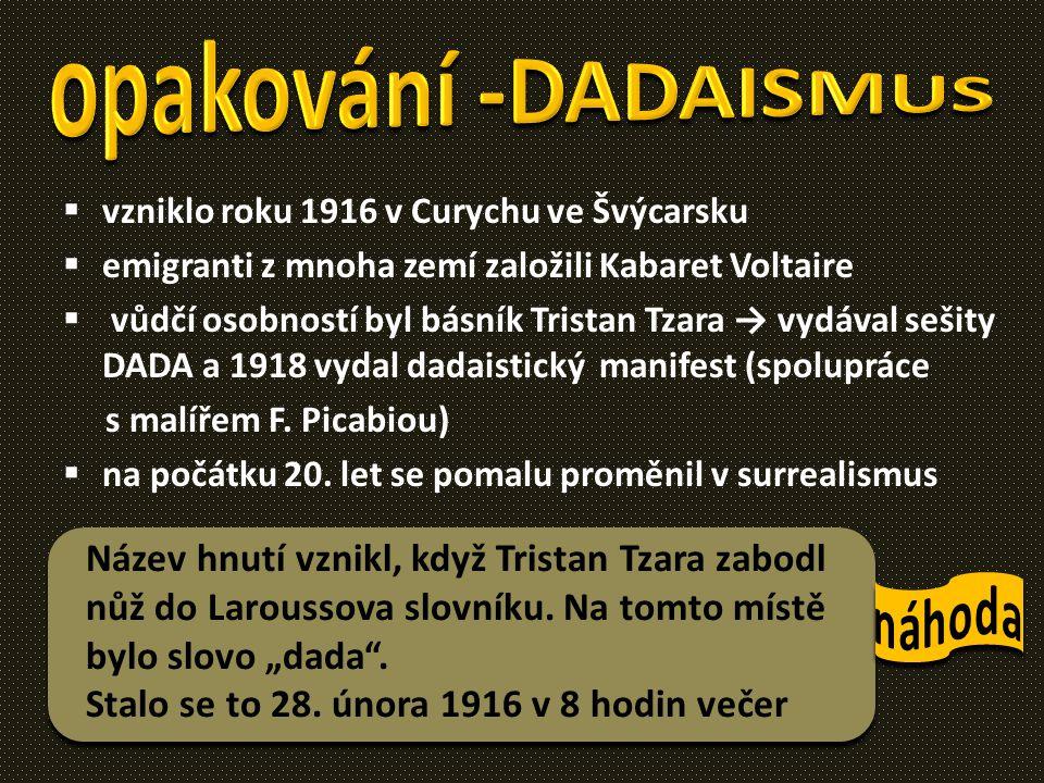  vzniklo roku 1916 v Curychu ve Švýcarsku  emigranti z mnoha zemí založili Kabaret Voltaire  vůdčí osobností byl básník Tristan Tzara → vydával seš