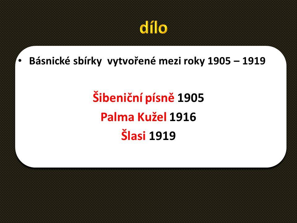 Básnické sbírky vytvořené mezi roky 1905 – 1919 Šibeniční písně 1905 Palma Kužel 1916 Šlasi 1919