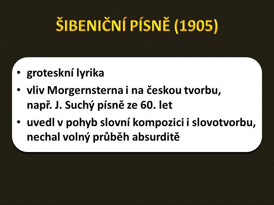 groteskní lyrika vliv Morgernsterna i na českou tvorbu, např. J. Suchý písně ze 60. let uvedl v pohyb slovní kompozici i slovotvorbu, nechal volný prů