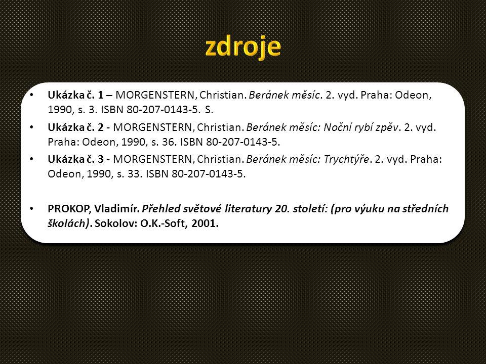 Ukázka č. 1 – MORGENSTERN, Christian. Beránek měsíc. 2. vyd. Praha: Odeon, 1990, s. 3. ISBN 80-207-0143-5. S. Ukázka č. 2 - MORGENSTERN, Christian. Be