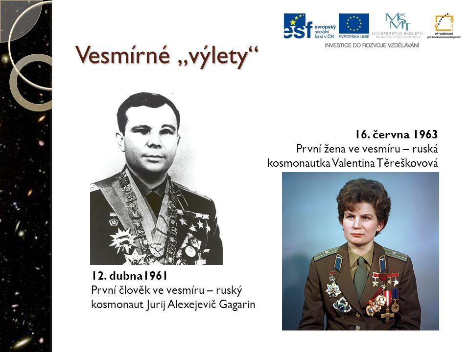 """Vesmírné """"výlety"""" 12. dubna1961 První člověk ve vesmíru – ruský kosmonaut Jurij Alexejevič Gagarin 16. června 1963 První žena ve vesmíru – ruská kosmo"""
