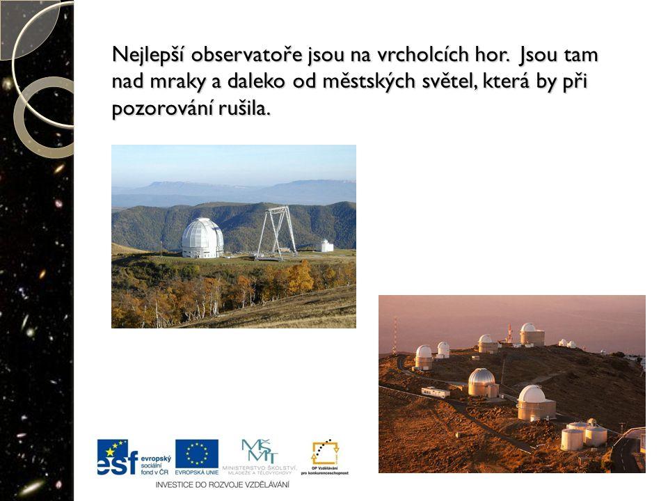 Nejlepší observatoře jsou na vrcholcích hor. Jsou tam nad mraky a daleko od městských světel, která by při pozorování rušila.